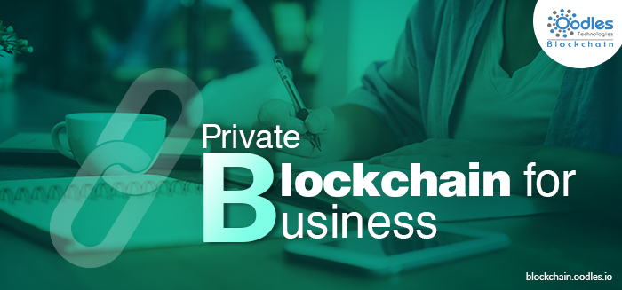 Private blockchain for business