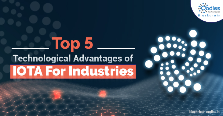 Top 5 Technological advantages of IOTA blockchain for Industries